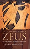 The Tangled Ways of Zeus: And Other Studies in and Around Greek Tragedy