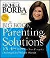 The Big Book of Parenting Solutions: 101 Answers to Your Everyday Challenges and Wildest Worries
