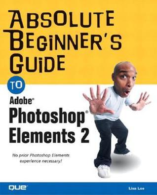 Absolute Beginner's Guide to Photoshop elements
