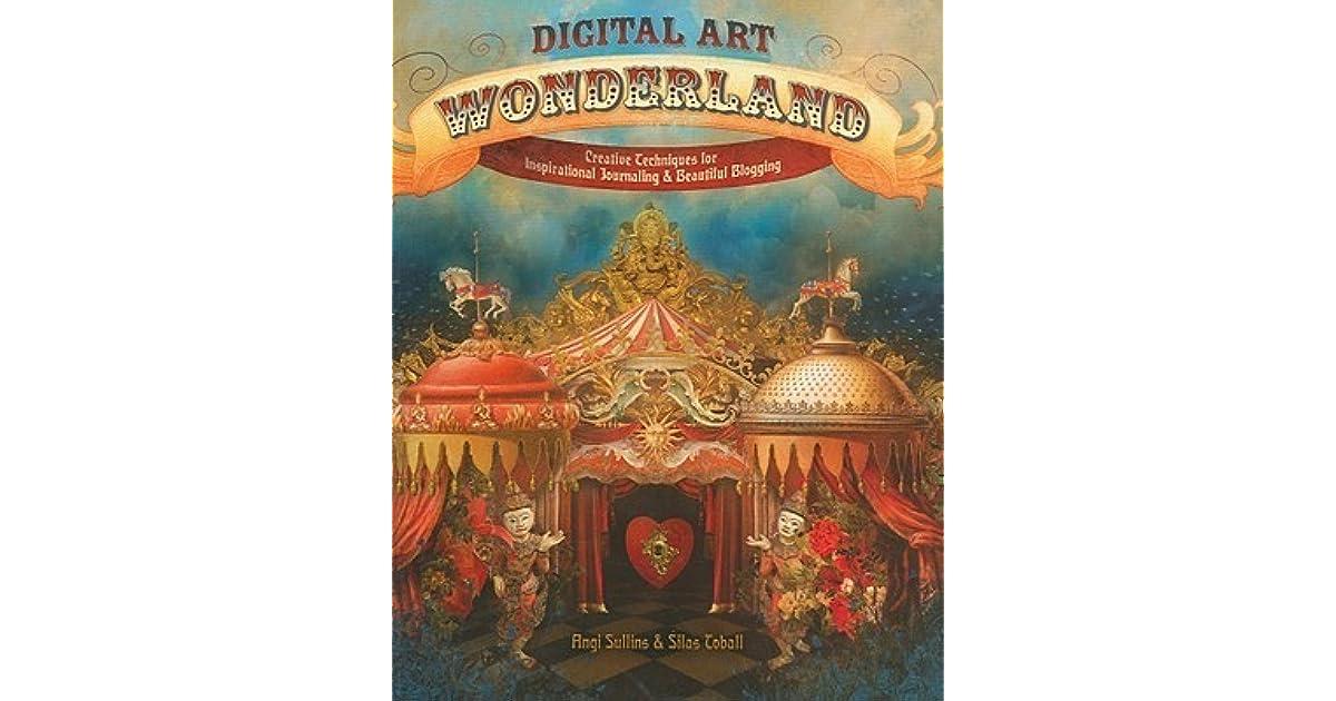Digital Art Wonderland: Creative Techniques for Inspirational Journaling & Beautiful Blogging