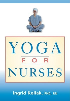 Yoga for Nurses by Ingrid Kollak
