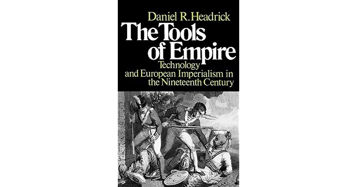 technologys impact on imperialism in the tools of empire by daniel hedrick