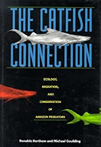 The Catfish Connection: Ecology, Migration, and Conservation of Amazon Giants (Biology and Resource Management Series)