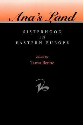 Ana's Land: Sisterhood In Eastern Europe