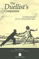 Duellists Companion: A Training Manual for 17th Century Italian Rapier