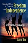 Practical Steps to Financial Freedom and Independence: Your Road Map to Exiting the Rat Race and Living Your Dreams