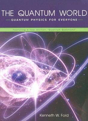 The Quantum World: by Kenneth W  Ford