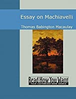 machiavelli by thomas babington macaulay machiavelli