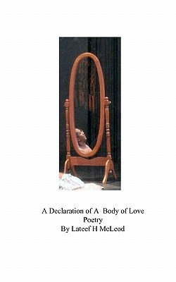 A Declaration of a Body of Love Poetry by Lateef H. McLeod