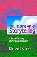 The Healing Art of Storytelling: A Sacred Journey of Personal Discovery