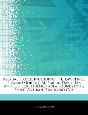 Articles on Asexual People, Including: T. E. Lawrence, Edward Gorey, J. M. Barrie, David Jay, Ann Lee, Keri Hulme, Paula Poundstone, Emilie Autumn, Bradford Cox