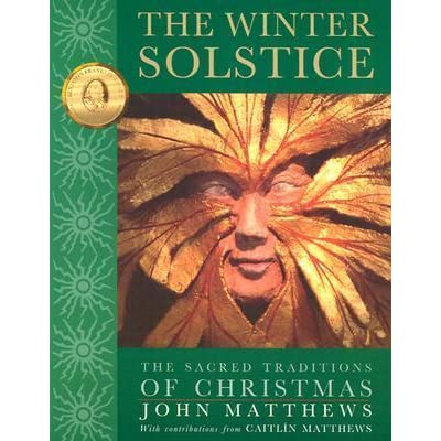 The Winter Solstice The Sacred Traditions of Christmas