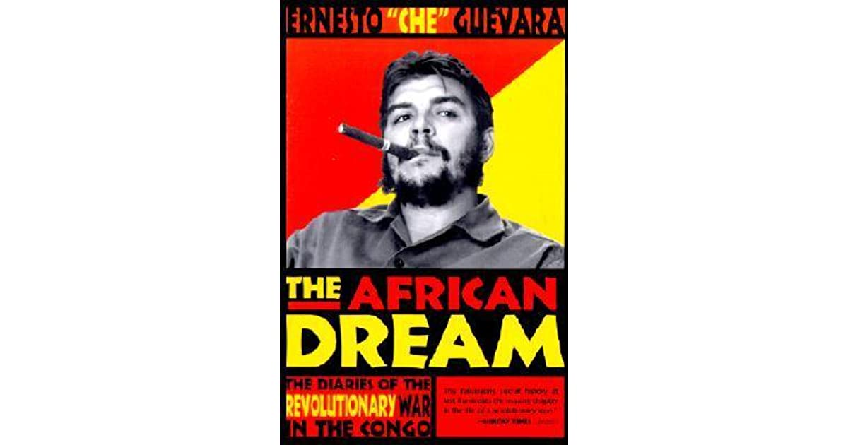 The African Dream Diaries Of Revolutionary War In Congo By Ernesto Che Guevara