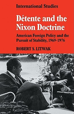 Détente and the Nixon Doctrine: American Foreign Policy and the Pursuit of Stability, 1969-1976