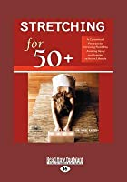 Stretching for 50+: A Customized Program for Increasing Flexibility, Avoiding Injury, and Enjoying an Active Lifestyle (Large Print 16pt)