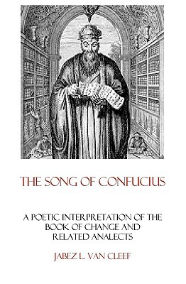 The Song of Confucius: A Poetic Interpretation of the Book of Change and Related Analects