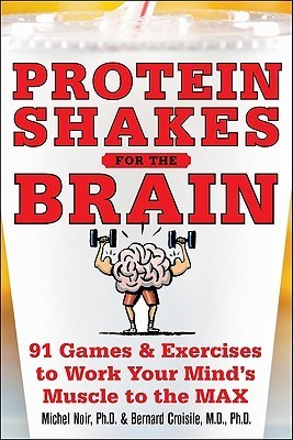 Protein-Shakes-for-the-Brain-90-Games-and-Exercises-to-Work-Your-Mind-s-Muscle-to-the-Max