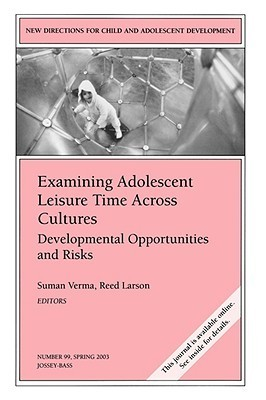 Examining Adolescent Leisure Time Across Cultures: Developmental Opportunities and Risks: New Directions for Child and Adolescent Development, Number 99  by  Ron Larson