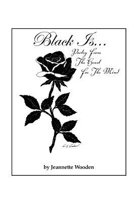 Black Is...: Poetry from the Heart for the Mind