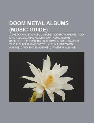 Doom Metal Albums (Music Guide): 2000s Doom Metal Album Stubs, Acid Bath Albums, Acid King Albums, Ahab Albums, Anathema Albums