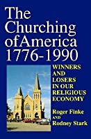 The Churching Of America, 1776 1990: Winners And Losers In Our Religious Economy