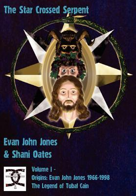 The Star Crossed Serpent: Volume I - Origins: Evan John Jones 1966-1998 - The Legend of Tubal Cain