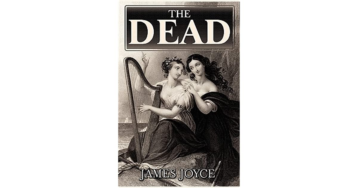 thesis on the dead by james joyce Joyce's the dead kid shaun james joyce's story the dead has a tremendous impact on the readers, especially those who are familiar with the political situation in ireland at the time about which the joyce wrote the final story in dubliners.