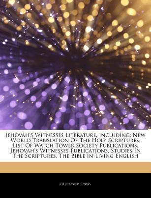 Articles on Jehovah's Witnesses Literature, Including: New World Translation of the Holy Scriptures, List of Watch Tower Society Publications, Jehovah's Witnesses Publications, Studies in the Scriptures, the Bible in Living English