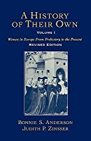 A History of Their Own: Women in Europe from Prehistory to the Present Volume I