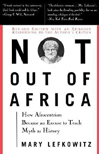 Not Out of Africa: How Afrocentrism Became an Excuse to Teach Myth as History