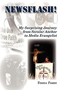 Newsflash: My Surprising Journey from Secular Anchor to Media Evangelist