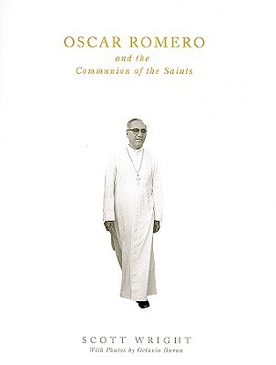 Oscar Romero and the Communion of the Saints: A Biography