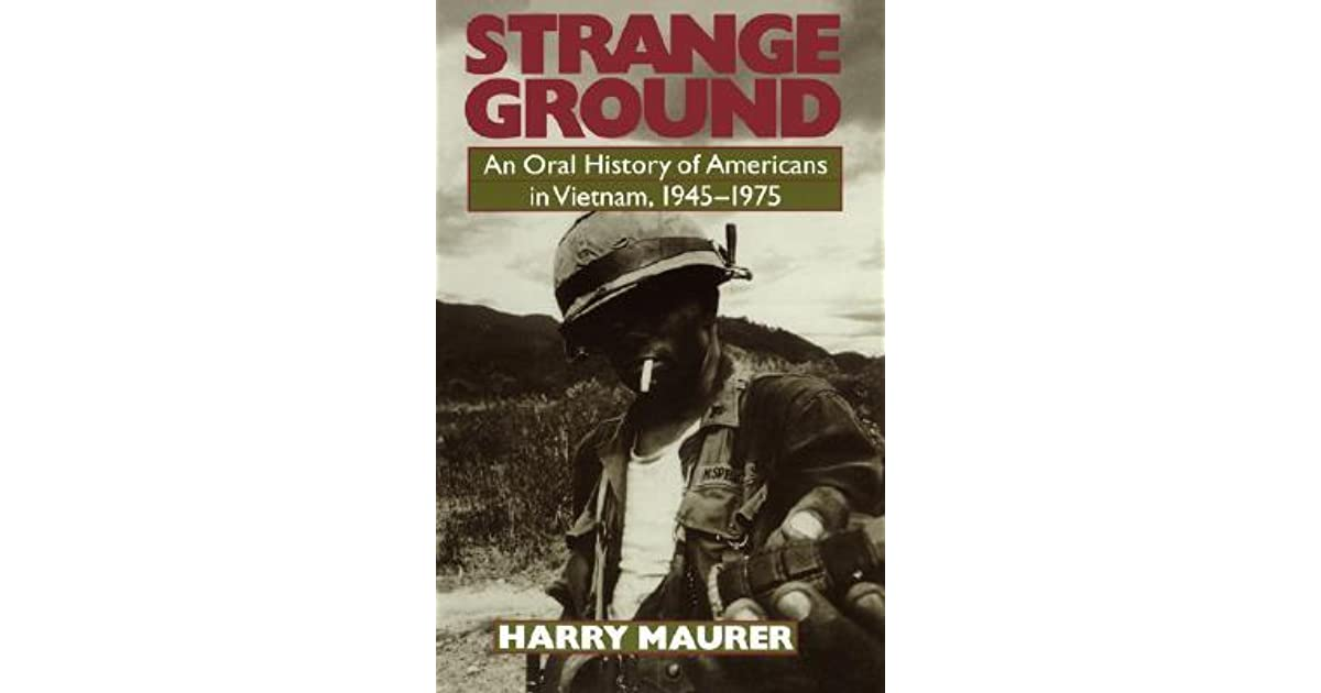 Ebook Strange Ground An Oral History Of Americans In Vietnam 1945 1975 By Harry Maurer