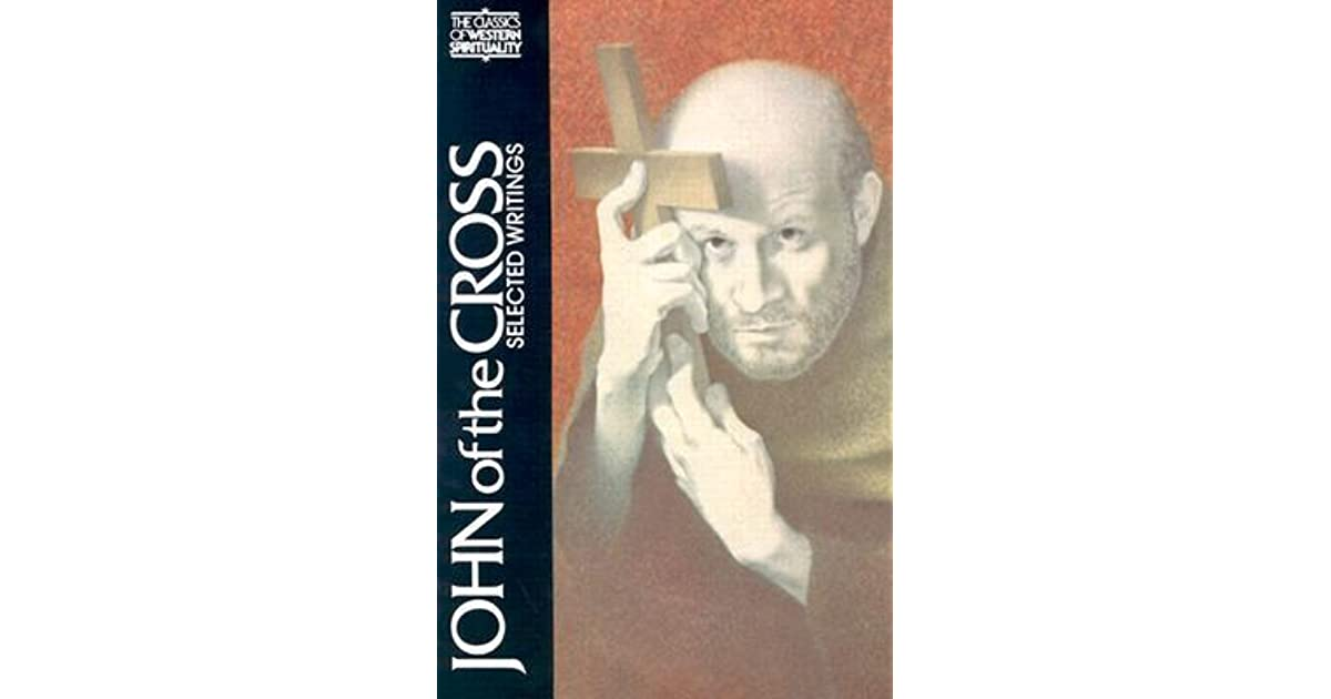 st john of the cross writings St john of the cross, author of the dark night of the soul, on librarything selected writings of john of the cross 13 copies st john of the cross:.