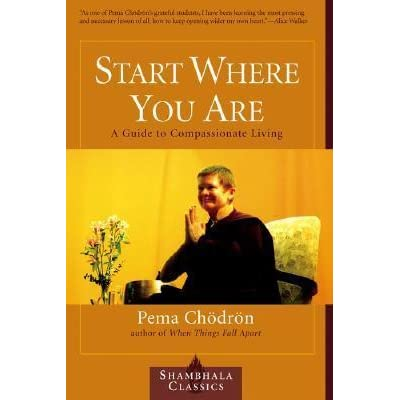 Start Where You Are A Guide To Compassionate Living By Pema Chdrn