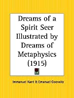 Dreams of a Spirit Seer Illustrated by Dreams of Metaphysics
