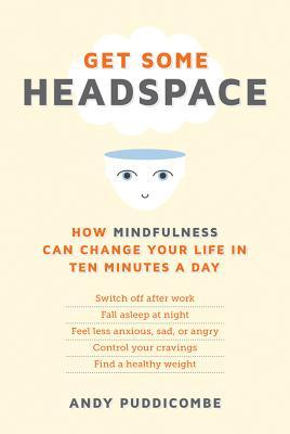 Get Some Headspace: How Mindfulness Can Change Your Life in Ten Minutes a Day cover