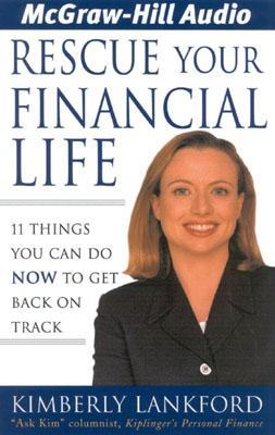 Rescue Your Financial Life: 11 Things You Can Do Now to Get Back on Track