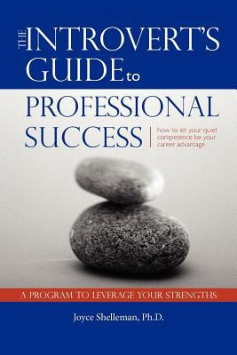 The Introvert's Guide to Professional Success by Joyce M. Shelleman