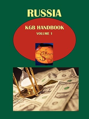 Russia KGB Handbook Volume 1 National Security and Intelligence: Past, Present and Future