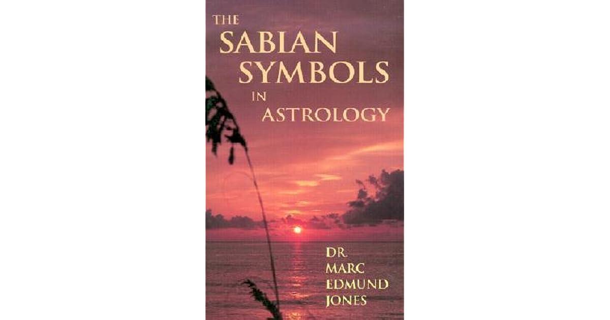 The Sabian Symbols In Astrology By Marc Edmund Jones