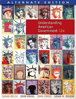 Understanding American Government, Alternate Edition Susan Welch, John Gruhl, John Comer, Susan M. Rigdon