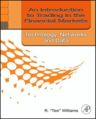 An Introduction to Trading in the Financial Markets: Technology - Systems, Data, and Networks