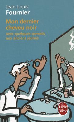 Mon dernier cheveu noir, avec quelques conseils aux anciens j... by Jean-Louis Fournier