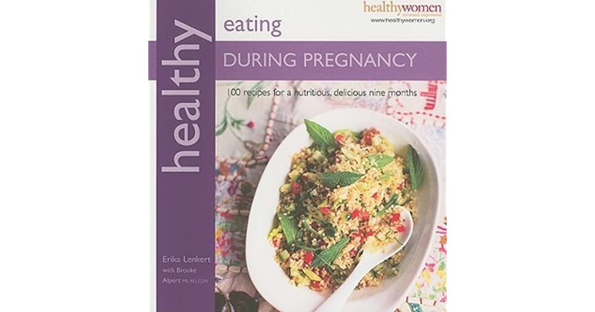 Healthy eating during pregnancy 100 delicious recipes from healthy eating during pregnancy 100 delicious recipes from breakfast to a late night snack by erika lenkert forumfinder Choice Image