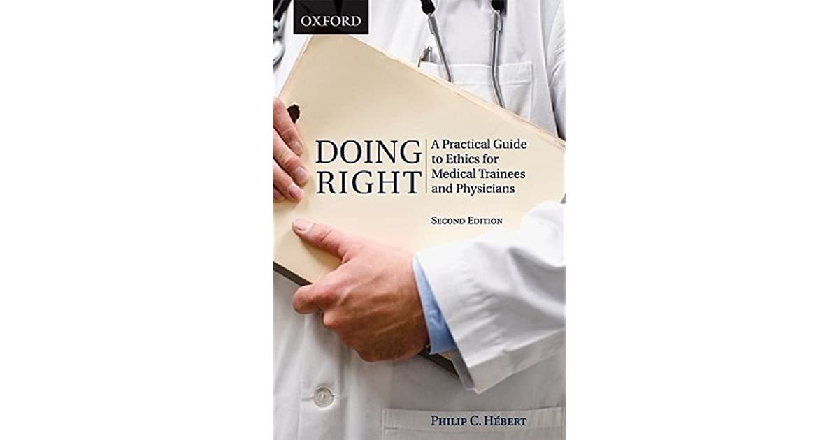 Doing right a practical guide to ethics for medical trainees and doing right a practical guide to ethics for medical trainees and physicians by philip c hebert fandeluxe