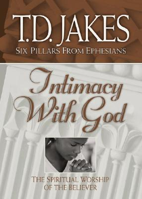 Intimacy with God: The Spiritual Worship of the Believer by T D  Jakes