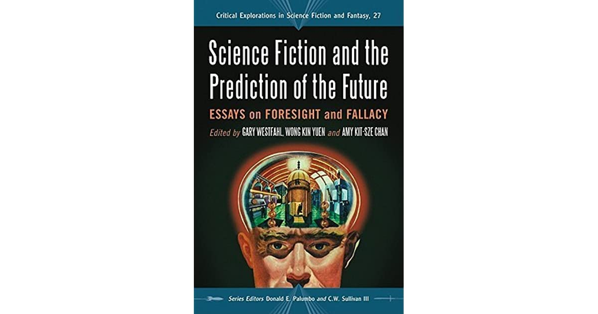 Science Fiction And The Prediction Of The Future Essays On  Science Fiction And The Prediction Of The Future Essays On Foresight And  Fallacy By Gary Westfahl