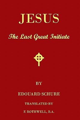 Jesus, The Last Great Initiate: An Esoteric Look At The Life Of Jesus