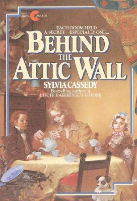 Behind the Attic Wall by Sylvia Cassedy